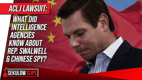 ACLJ Lawsuit: What Did Intelligence Agencies Know About Rep. Swalwell & Chinese Spy?