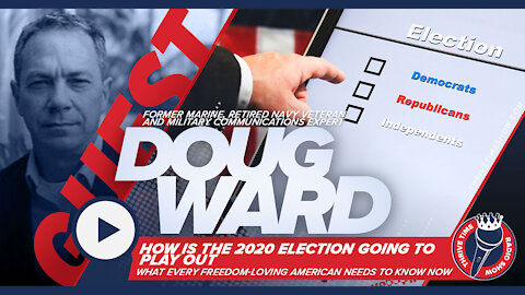 Former Marine and Military Communications Expert Doug Ward | How is the 2020 Election Going to Play Out