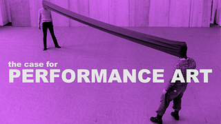 The Case for Performance Art - Video