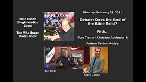2.22.2021 - Tom Trento & Andrew Seidel Debate - DOES THE GOD OF THE BIBLE EXIST? BTR-Mike Essen Show