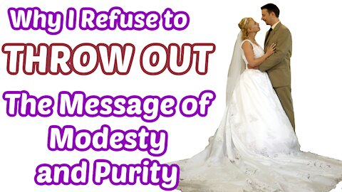 Why I Refuse To Throw Out the Message of Modesty and Purity