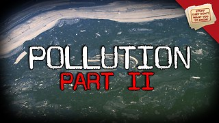 Stuff They Don't Want You To Know: Pollution: Part 2