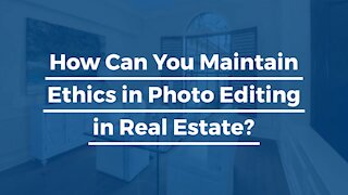 How Can You Maintain Ethics in Photo Editing in Real Estate?