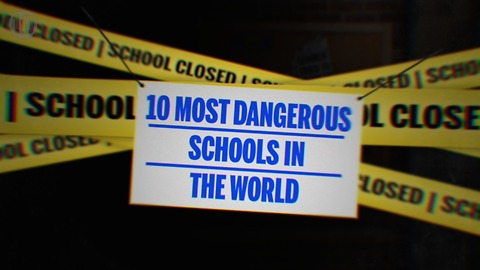 10 Most Dangerous Schools In The World