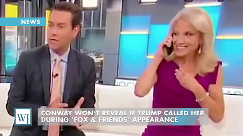 Conway Won't Reveal If Trump Called Her During 'Fox & Friends' Appearance