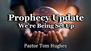 Prophecy Update - We're Being Set Up