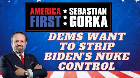 Dems want to strip Biden's nuke control. Sebastian Gorka on AMERICA First