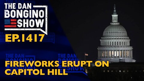 Ep. 1417 Fireworks Erupt On Capitol Hill - The Dan Bongino Show