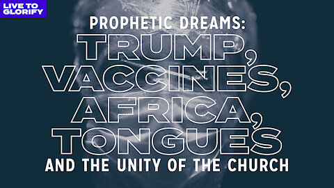 Prophetic Dreams: Trump, Vaccines, Africa, and the Unity of the Church - Donald Trump Second Term