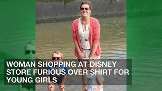Woman Shopping at Disney Store Furious over Shirt for Young Girls - Video