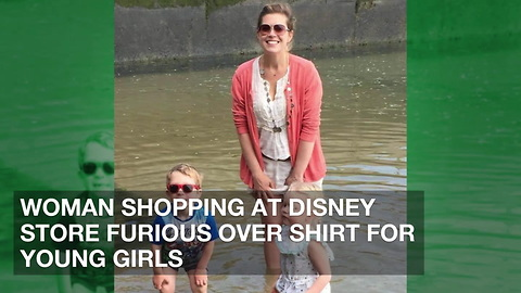 Woman Shopping at Disney Store Furious over Shirt for Young Girls
