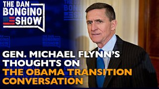 Gen. Michael Flynn's Thoughts On The Obama Transition Conversation - Dan Bongino Show Clips