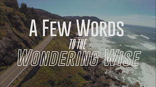 A Few Words to the Wondering Wise - Video