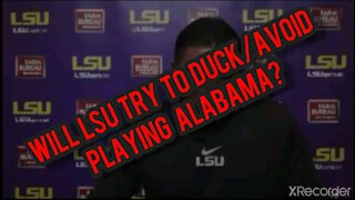 IS LSU TRYING TO DUCK/AVOID PLAYING ALABAMA?