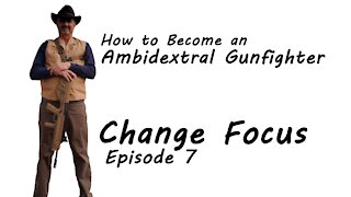 Episode 7 Change Focus - How to Become an Ambidextral Gunfighter
