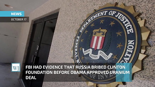 FBI Had Evidence That Russia Bribed Clinton Foundation Before Obama Approved Uranium Deal - Video