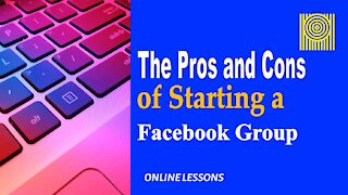 The Pros and Cons of Starting a Facebook Group