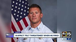 Suspect 'felt threatened' when he shot and killed a Tempe fire captain