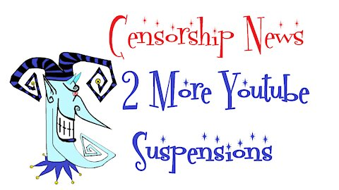 Censorship News - 2 More Youtube Suspensions