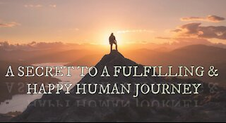 A Secret To A Fulfilling & Happy Human Journey