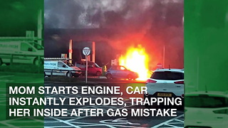 Mom Starts Engine, Car Instantly Explodes, Trapping Her Inside after Gas Mistake - Video