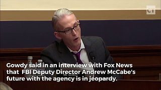 Gowdy Bombshell: Surprising if FBI Director Still Employed Next Week - Video