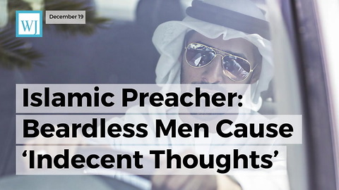 Islamic Preacher: Beardless Men Cause 'Indecent Thoughts' In Other Men Because They Look Like Women