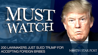 200 Lawmakers Just Sued Trump For Accepting Foreign Bribes - Video