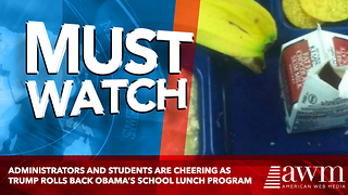 Administrators And Students Are Cheering As Trump Rolls Back Obama's School Lunch Program - Video