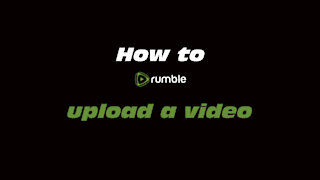 How to Rumble: Upload a video