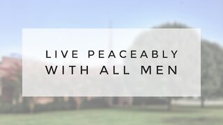 8.2.20 Sunday Sermon - LIVE PEACEABLY WITH ALL MEN