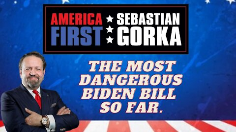 The most dangerous Biden bill so far. Sebastian Gorka on AMERICA First