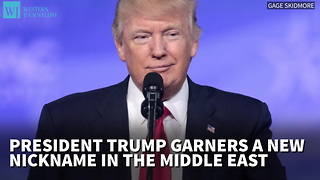 President Trump Garners A New Nickname In The Middle East - Video