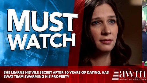 She Learns His Vile Secret After 10 Years Of Dating, Has SWAT Team Swarming His Property
