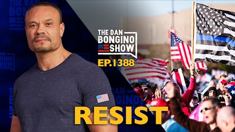 Ep. 1388 Resist - The Dan Bongino Show