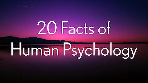 20 Facts of Human Psychology