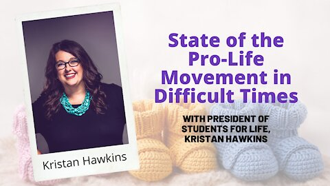 Webinar: State of the Pro-Life Movement in Difficult Times: Kristan Hawkins