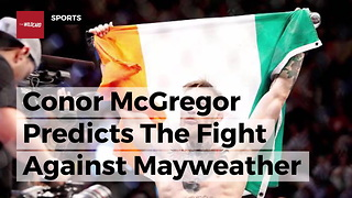 Conor McGregor Predicts The Fight Against Mayweather Won't Make It Past 4 Rounds - Video