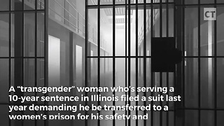 """Transgender"" Inmate Demands To Be Transferred to Women's Prison - Video"