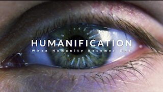 Humanification - When humanity becomes ONE