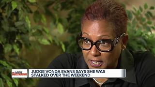 Judge Vonda Evans says she was stalked over the weekend