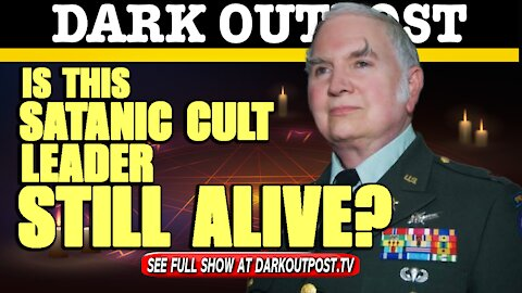 Dark Outpost 05-06-2021 Is This Satanic Cult Leader Still Alive?