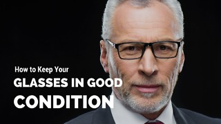 How to Keep Your Glasses in Good Condition - Video