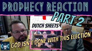 GOD'S NOT DONE WITH MR TRUMP! DUTCH SHEETS PROPHECY REACTION, PART 2