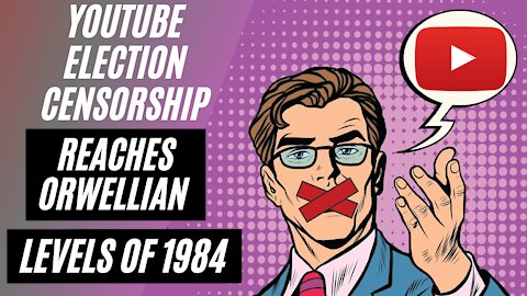 YouTube Censors Election Disputes as Wrongthink, Welcome to 1984