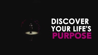 Find your purpose in life. - Video