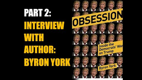 Part 2-Obsession: Inside the Democrats' War on Trump with Byron York