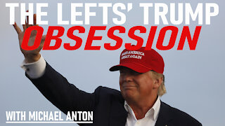 The Lefts' Trump Obsession, with Michael Anton