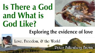 Is There a God and What is God Like? ~ Exploring the evidence of love