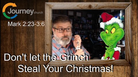 Don't Let The Grinch Steal Your Christmas. Mark 2:23-3:6